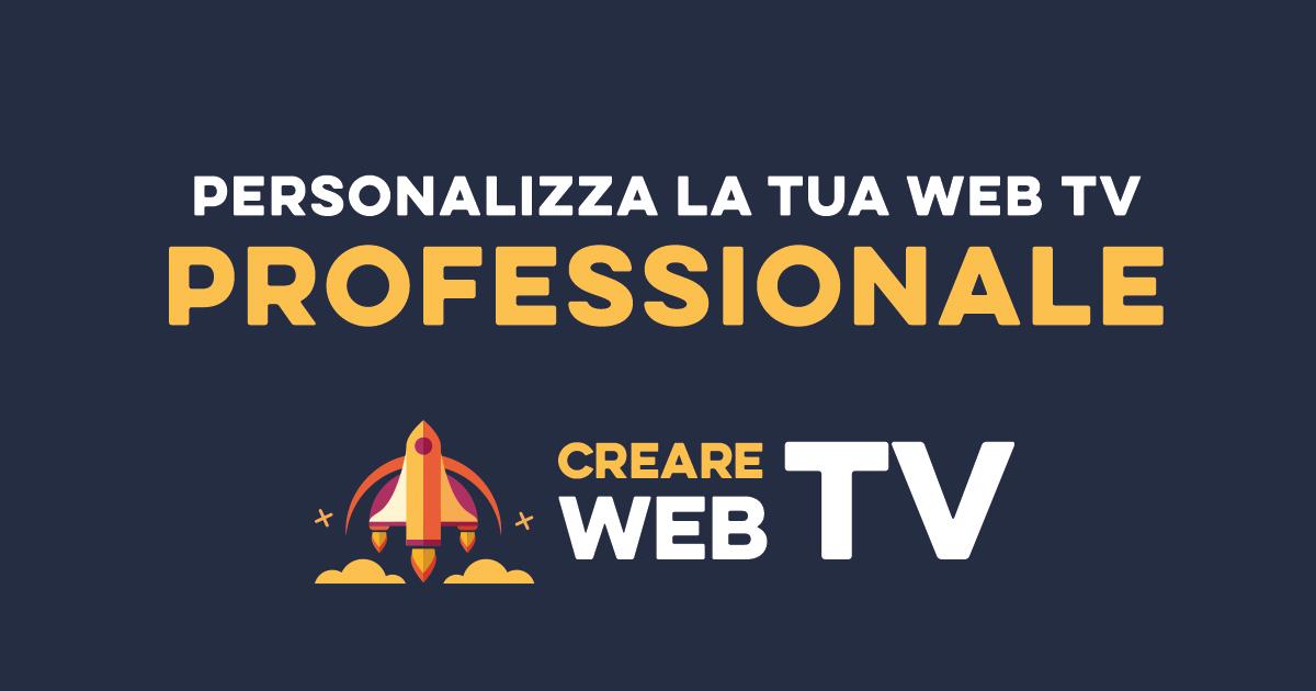 CREARE WEB TV | Personalizza la tua WEB TV Streaming Professionale | Rate a Tasso Zero